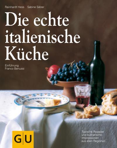 Die echte italienische Küche  Typische Rezepte und kulinarische Impressionen aus allen Regionen  GU Kochen & Verwöhnen Echte Küchen  Deutsch