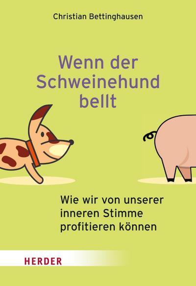Wenn der Schweinehund bellt: Wie wir von unserer inneren Stimme profitieren können (HERDER spektrum)