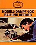 Modell-Dampf-Lok - Bau und Betrieb (AMP - Alb ...