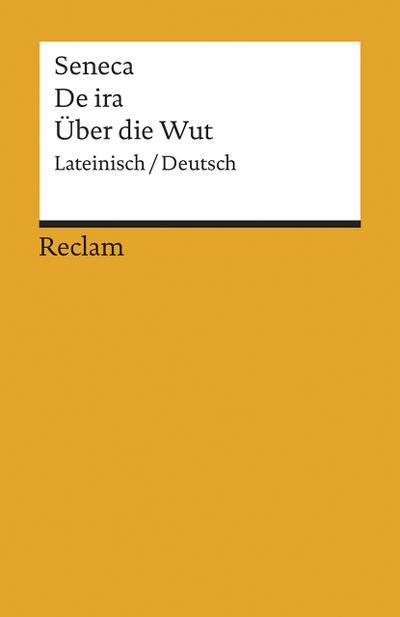 de-ira-uber-die-wut-lat-dt-reclams-universal-bibliothek-
