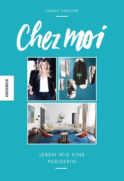 Chez moi  Leben wie eine Pariserin  Übers. v. Zettner, Maria  Deutsch  150 farb. Abb.