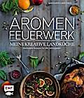 Aromenfeuerwerk - Meine kreative Landküche