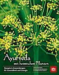 Ayurveda mit heimischen Pflanzen: Rezepte & A ...