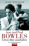 Jane und Paul Bowles - Leben ohne anzuhalten  ...