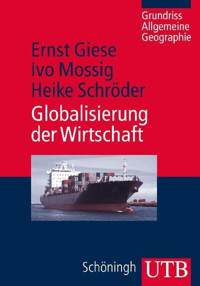 Globalisierung der Wirtschaft: Eine wirtschaftsgeographische Einführung (Grundriss Allgemeine Geographie, Band 3449)
