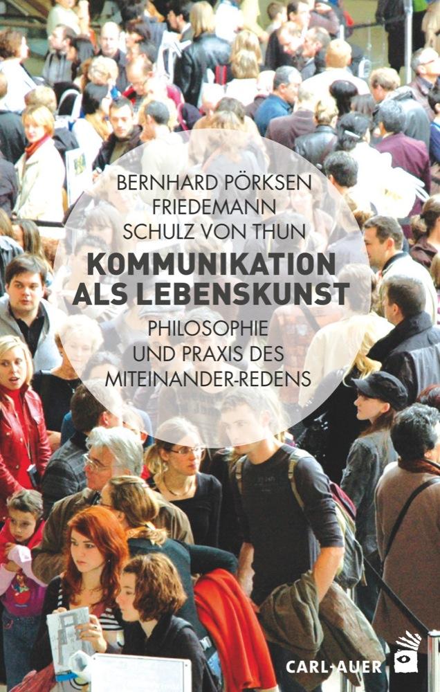 Kommunikation als Lebenskunst Bernhard Pörksen 9783849701734 - Berlin, Deutschland - Kommunikation als Lebenskunst Bernhard Pörksen 9783849701734 - Berlin, Deutschland