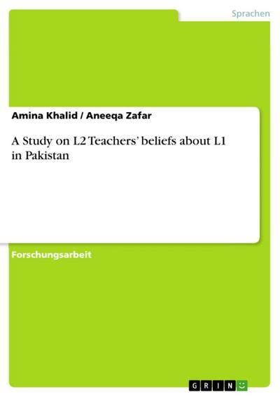 A Study on L2 Teachers' beliefs about L1 in Pakistan