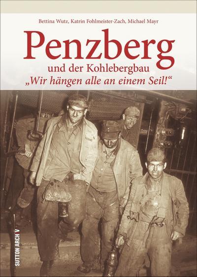 penzberg-uber-tage-unter-tage-in-alten-fotografien-eine-fotografische-zeitreise-in-die-vergangenh