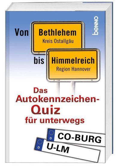 Von Bethlehem bis Himmelreich: Das Autokennzeichen-Wissens-Quiz für unterwegs - St. Benno - Broschiert, Deutsch, , Das Autokennzeichen-Wissens-Quiz für unterwegs, Das Autokennzeichen-Wissens-Quiz für unterwegs