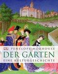 Der Garten: Eine Kulturgeschichte