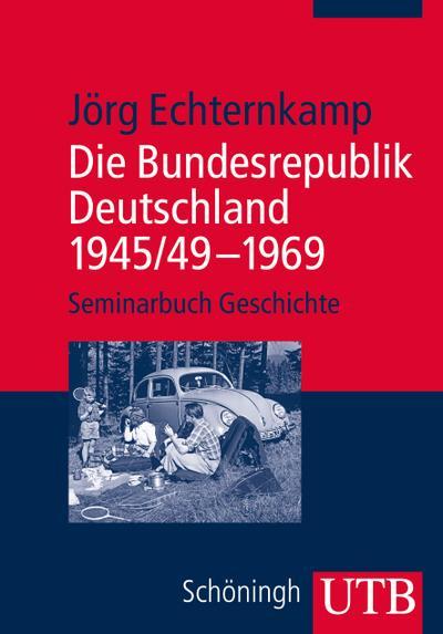 Die Bundesrepublik Deutschland 1945/49 – 1969 (Seminarbuch Geschichte, Band 3724)