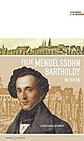 Felix Mendelssohn Bartholdy in Leipzig; Stati ...