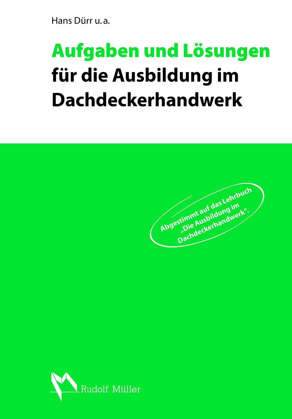 Aufgaben und Lösungen für die Ausbildung im Dachdeckerhandwerk Hans Dürr