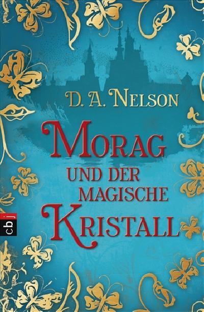 Morag und der magische Kristall - Cbj - Taschenbuch, Deutsch, D. A. Nelson, ,