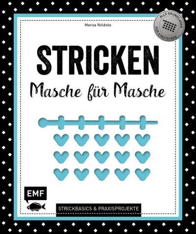 Stricken – Masche für Masche  Strickbasics & Praxisprojekte: Das Grundlagenwerk für Einsteiger  Deutsch