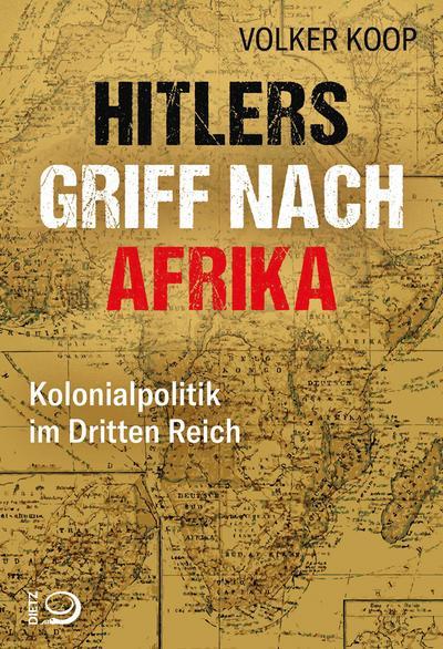 Hitlers Griff nach Afrika: Kolonialpolitik im Dritten Reich