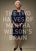The Two Halves of Martha Wilson`s Brain