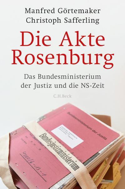 Die Akte Rosenburg: Das Bundesministerium der Justiz und die NS-Zeit