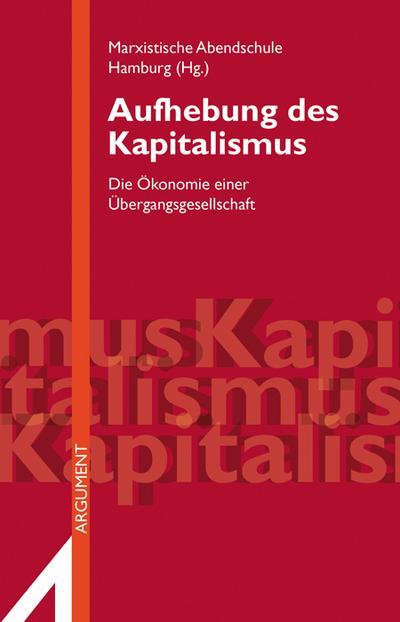 Aufhebung des Kapitalismus: Die Ökonomie einer Übergangsgesellschaft (Argument Sonderband)
