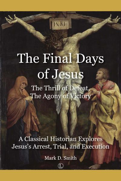 the-final-days-of-jesus-the-thrill-of-defeat-the-agony-of-victory-a-classical-historian-explores-, 21.07 EUR @ rheinberg