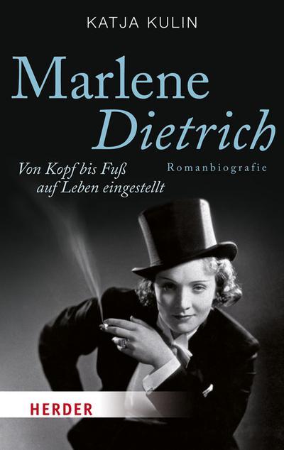 Marlene Dietrich. Von Kopf bis Fuß auf Leben eingestellt (HERDER spektrum)