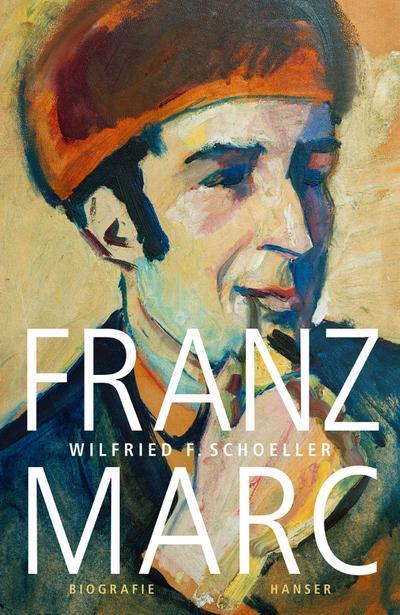 Franz Marc: Eine Biographie