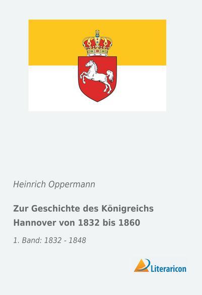 zur-geschichte-des-konigreichs-hannover-von-1832-bis-1860-1-band-1832-1848