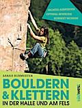 Bouldern & Klettern in der Halle und am Fels: richtig ausrüsten - optimal bewegen - korrekt sichern