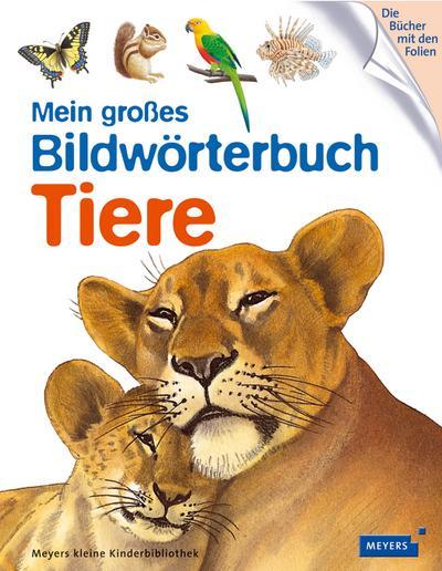 Mein großes Bildwörterbuch Tiere: Meyers kleine Kinderbibliothek
