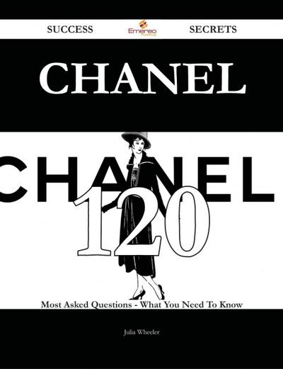Chanel 120 Success Secrets - 120 Most Asked Questions On Chanel - What You Need To Know