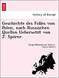 Geschichte des Falles von Polen, nach Russischen Quellen Uebersetzt von J. Sporer.