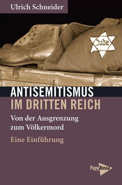 Antisemitismus im Dritten Reich: Von der Ausgrenzung zum Völkermord. Eine Einführung (Neue Kleine Bibliothek)