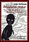 Äthiopischer Brokat - Eine Deutsche in den Wirren Ostafrikas - Biografischer ROMAN