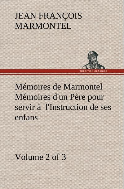 memoires-de-marmontel-volume-2-of-3-memoires-d-un-pere-pour-servir-a-l-instruction-de-ses-enfans, 19.17 EUR @ regalfrei-de