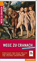 Wege zu Cranach. Kulturreiseführer