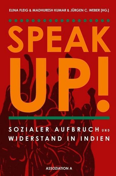 Speak Up!: Sozialer Aufbruch und Widerstand in Indien