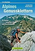 Alpines Genussklettern: 45 Routen zwischen Al ...