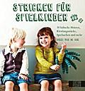 Stricken für Spielkinder: 30 hübsche Mützen,  ...