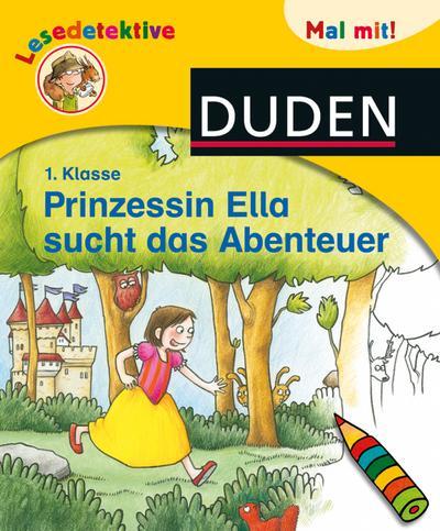 Lesedetektive Mal mit! - Prinzessin Ella sucht das Abenteuer, 1. Klasse (DUDEN Lesedetektive Mal mit)