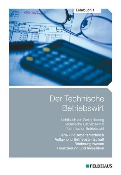 der-technische-betriebswirt-der-technische-betriebswirt-lehrbuch-1-lern-und-arbeitsmethodik-v