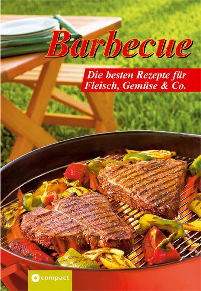 Barbecue. Die besten Rezepte für Fleisch, Gemüse & Co - Compact - Broschiert, Deutsch, , Die besten Rezepte für Fleisch, Gemüse & Co., Die besten Rezepte für Fleisch, Gemüse & Co.