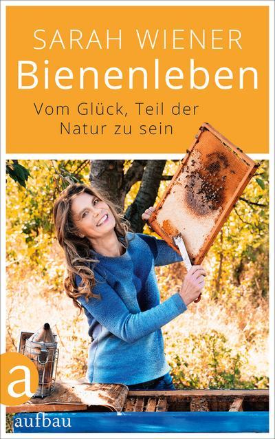 Bienenleben: Vom Glück, Teil der Natur zu sein
