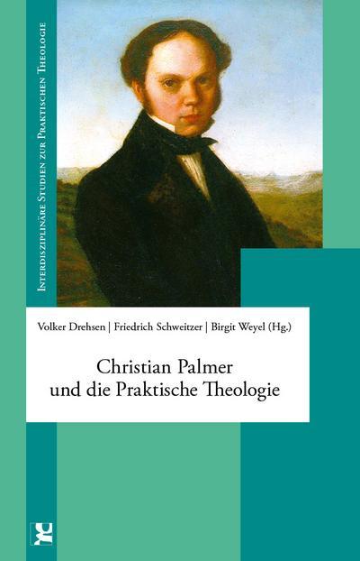 christian-palmer-und-die-praktische-theologie-interdisziplinare-studien-zur-praktischen-theologie-