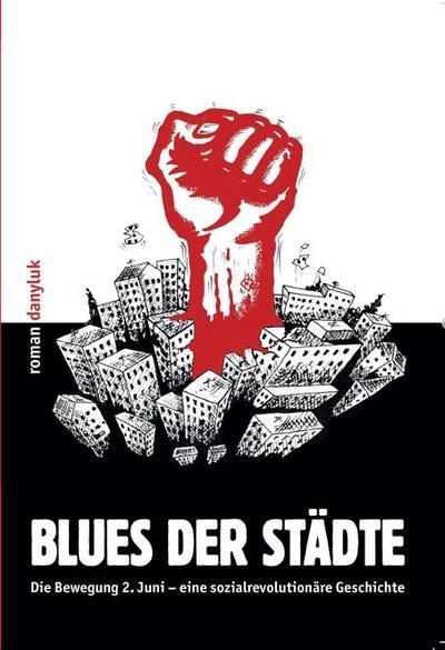 Blues der Städte: Die Bewegung 2. Juni – eine sozialrevolutionäre Geschichte