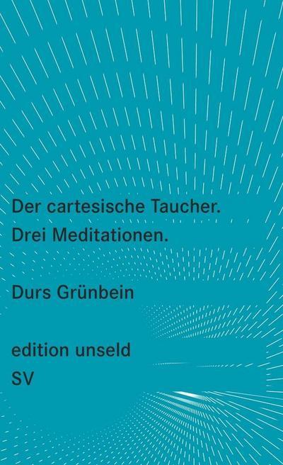 Der cartesische Taucher: Drei Meditationen (edition unseld)
