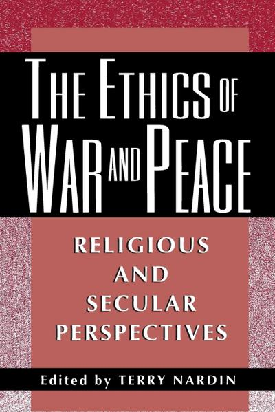 The Ethics of War and Peace: Religious and Secular Perspectives (Ethikon Series in Comparative Ethics (Paperback)) - Princeton Univ Pr - Taschenbuch, Englisch, Ethikon Institute, Religious and Secular Perspectives, Religious and Secular Perspectives