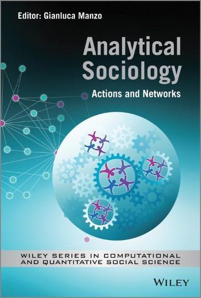 analytical-sociology-actions-and-networks-wiley-series-in-computational-and-quantitative-social-sc