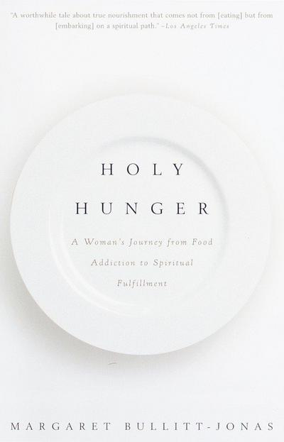 holy-hunger-a-woman-s-journey-from-food-addiction-to-spiritual-fulfillment