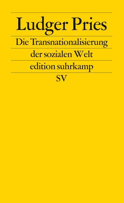 Die Transnationalisierung der sozialen Welt: Sozialräume jenseits von Nationalgesellschaften (edition suhrkamp)