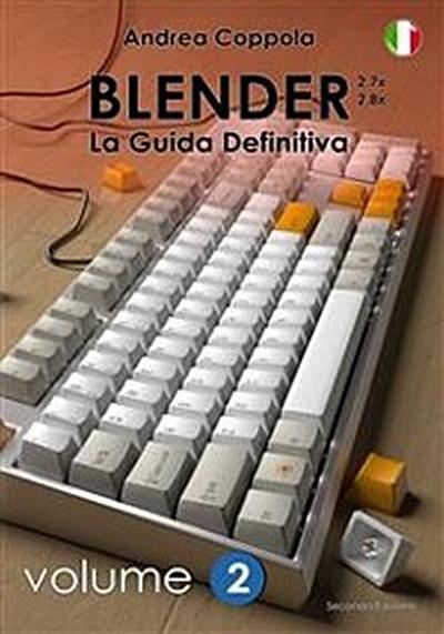 Blender - La Guida Definitiva - Volume 2 - 2a edizione ita
